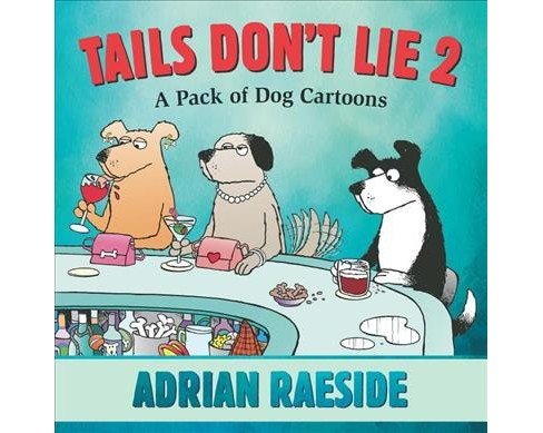 Tails Don't Lie 2 : A Pack of Dog Cartoons (Paperback) (Adrian Raeside) - image 1 of 1