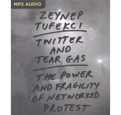 Twitter and Tear Gas : The Power and Fragility of Networked Protest (MP3-CD) (Zeynep Tufekci) - image 1 of 1