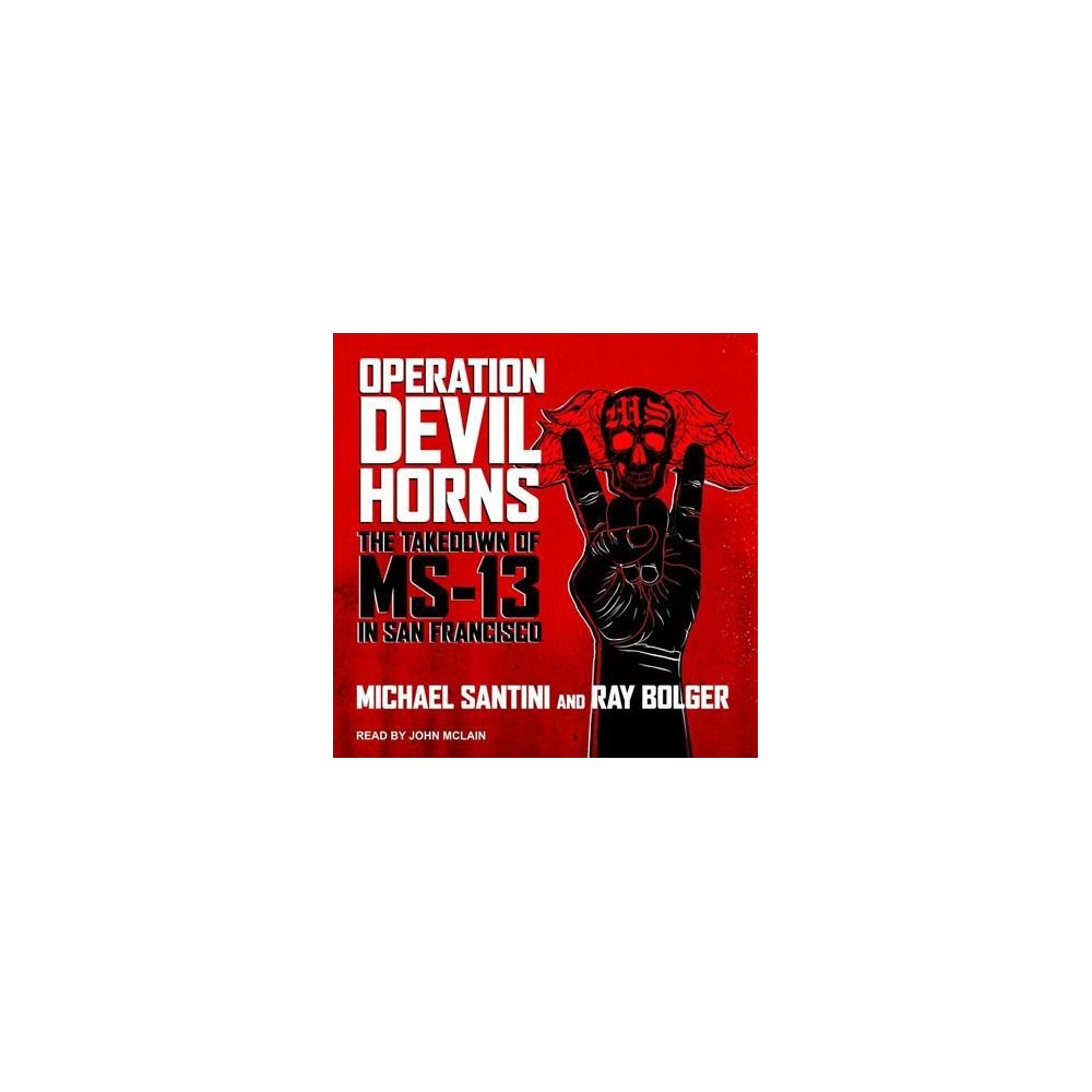Operation Devil Horns : The Takedown of Ms-13 in San Francisco - Unabridged (CD/Spoken Word)