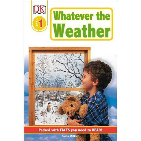 DK Readers L1: Whatever the Weather - (DK Readers Level 1) by  Karen Wallace (Paperback) - image 1 of 1