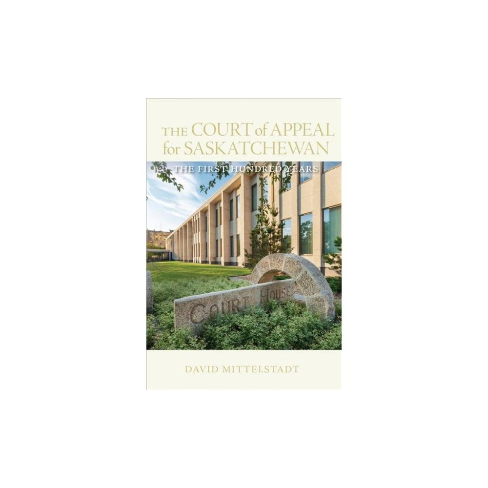 Court of Appeal for Saskatchewan : The First Hundred Years - by David Mittelstadt (Hardcover)