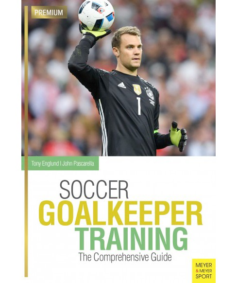 Soccer Goalkeeper Training : The Comprehensive Guide (Paperback) (Tony Englund & John Pascarella) - image 1 of 1