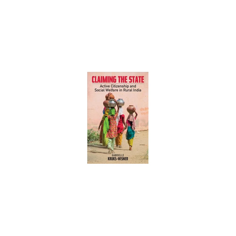 Claiming the State - by Gabrielle Kruks-wisner (Hardcover)