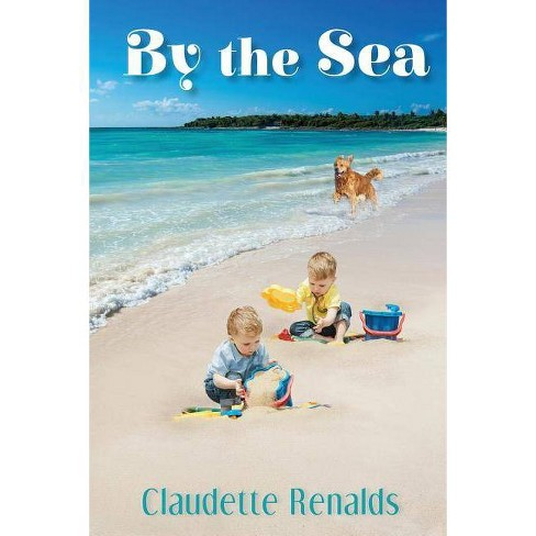 By the Sea - by  Claudette Renalds (Paperback) - image 1 of 1