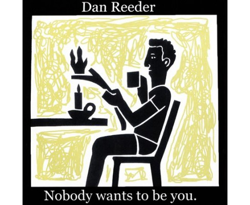 Dan Reeder - Nobody Wants To Be You (CD) - image 1 of 1