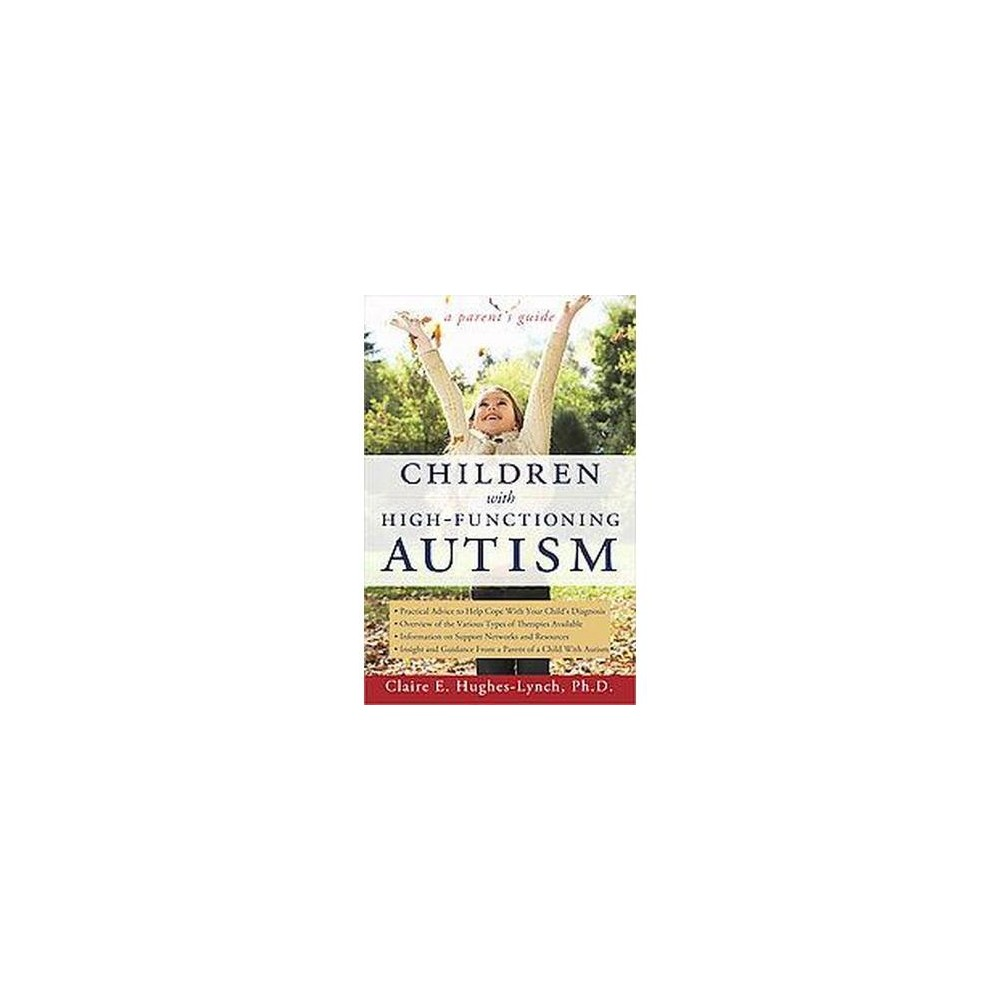 Children With High-Functioning Autism : A Parent's Guide (Paperback) (Claire E. Hughes-lynch)