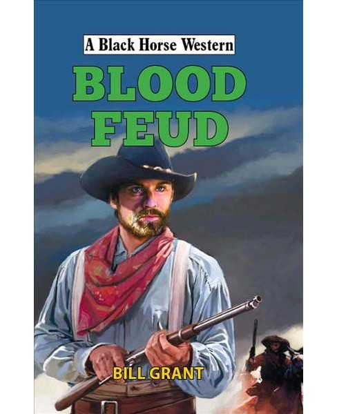 Blood Feud -  (Black Horse Western) by Bill Grant (Hardcover) - image 1 of 1