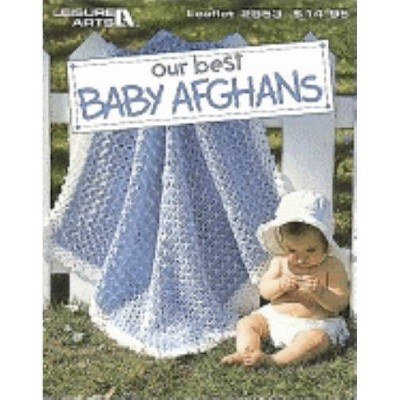 Our Best Baby Afghans (Leisure Arts #2853)- (Leisure Arts Leaflets)by House (Paperback)