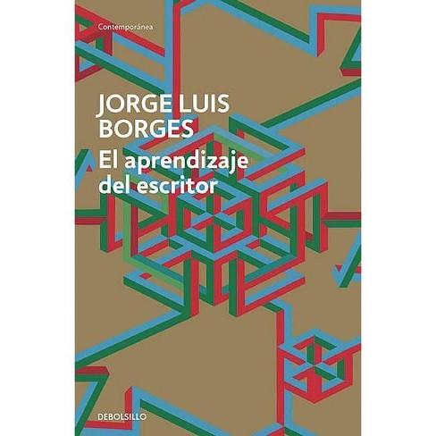 El Aprendizaje del Escritor / The Writer's Apprenticeship - by  Jorge Luis Borges (Paperback) - image 1 of 1