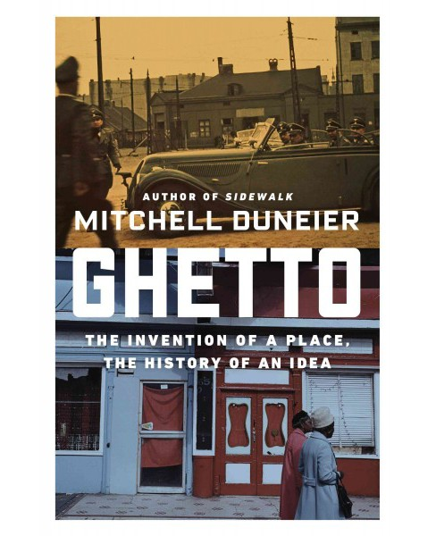 Ghetto : The Invention of a Place, the History of an Idea (Reprint) (Paperback) (Mitchell Duneier) - image 1 of 1