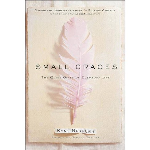 Small Graces - (Quiet Gifts of Everyday Life) by  Kent Nerburn (Hardcover) - image 1 of 1