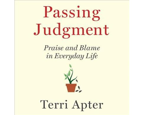 Passing Judgment : Praise and Blame in Everyday Life -  Unabridged by Terri Apter (CD/Spoken Word) - image 1 of 1