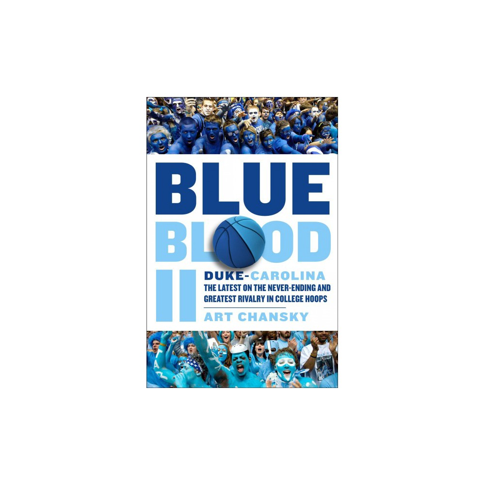 Blue Blood II : Duke-Carolina: The Latest on the Never-Ending and Greatest Rivalry in College Hoops