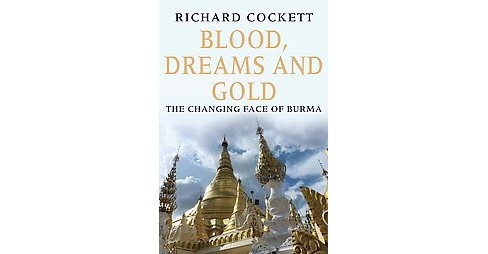 Blood, Dreams and Gold : The Changing Face of Burma (Hardcover) (Richard Cockett) - image 1 of 1