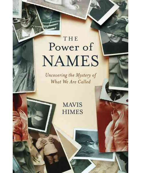 Power of Names : Uncovering the Mystery of What We Are Called (Hardcover) (Mavis Himes) - image 1 of 1