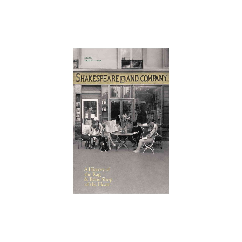 Shakespeare and Company, Paris : A History of the Rag & Bone Shop of the Heart (Hardcover)