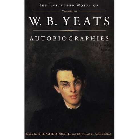 The Collected Works of W.B. Yeats Vol. III: Autobiographies - (Collected Works of W. B. Yeats) - image 1 of 1