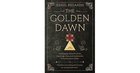 Golden Dawn : The Original Account of the Teachings, Rites, and Ceremonies of the Hermetic Order - image 1 of 1