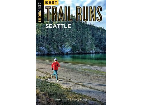 Best Trail Runs Seattle -  by Adam W. Chase & Nancy Hobbs (Paperback) - image 1 of 1