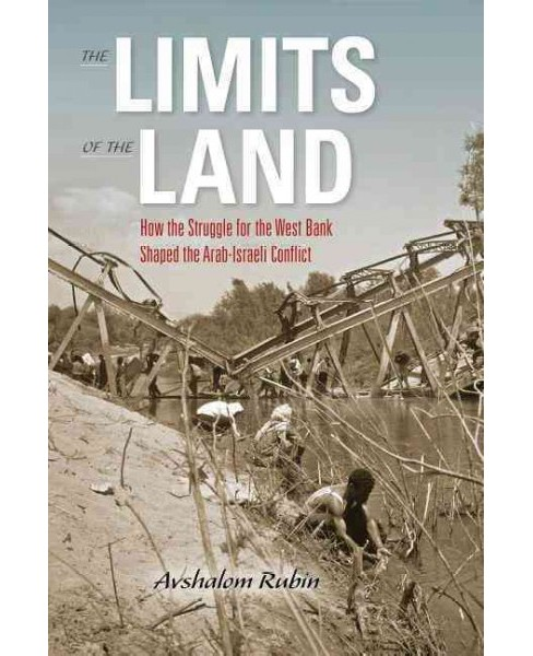 Limits of the Land : How the Struggle for the West Bank Shaped the Arab-Israeli Conflict -  (Hardcover) - image 1 of 1