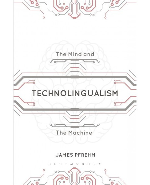 Technolingualism : The Mind and the Machine -  by James Pfrehm (Paperback) - image 1 of 1