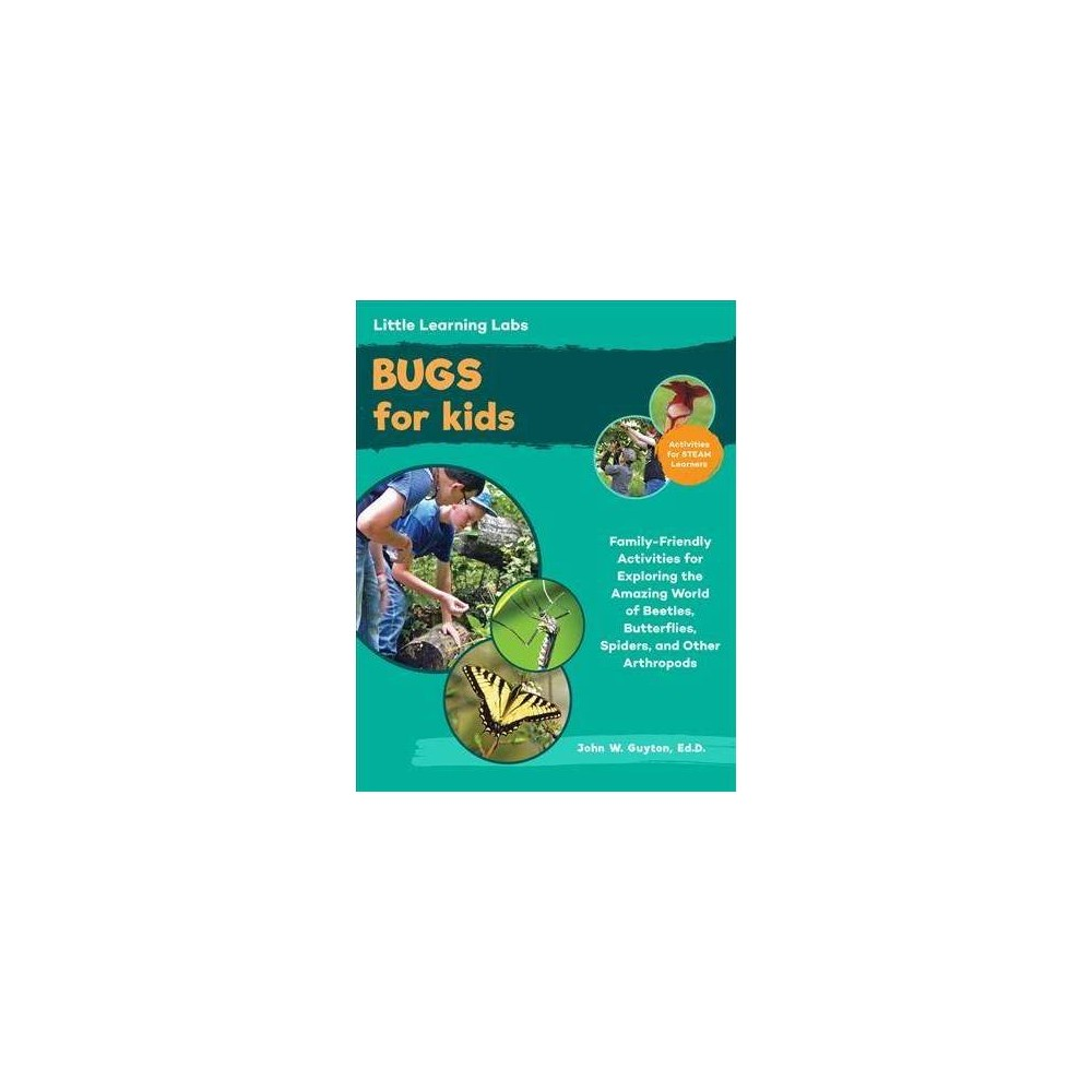 Bugs for Kids : Family-friendly Activities for Exploring the Amazing World of Beetles, Butterflies,