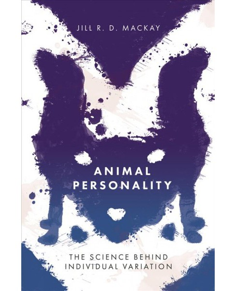 Animal Personality : The Science Behind Individual Variation -  by Jill R. D. Mackay (Paperback) - image 1 of 1