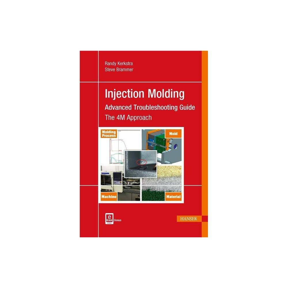 Injection Molding: Advanced Troubleshooting Guide - by Randy Kerkstra & Steve Brammer (Hardcover)