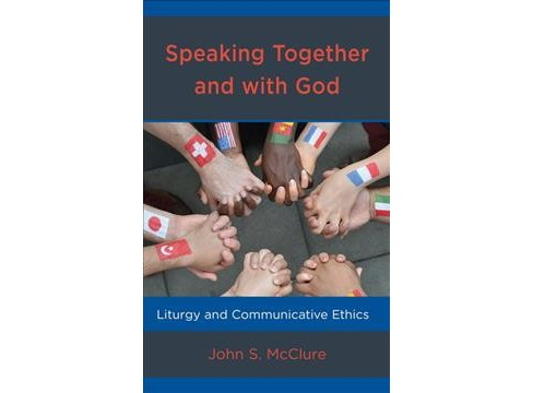 Speaking Together and With God : Liturgy and Communicative Ethics -  by John S. McClure (Hardcover) - image 1 of 1