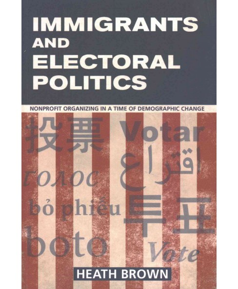 Immigrants and Electoral Politics : Nonprofit Organizing in a Time of Demographic Change (Paperback) - image 1 of 1
