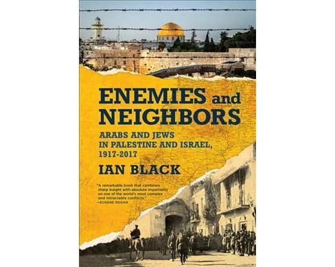 Enemies and Neighbors : Arabs and Jews in Palestine and Israel, 1917-2017 - Reprint by Ian Black  - image 1 of 1