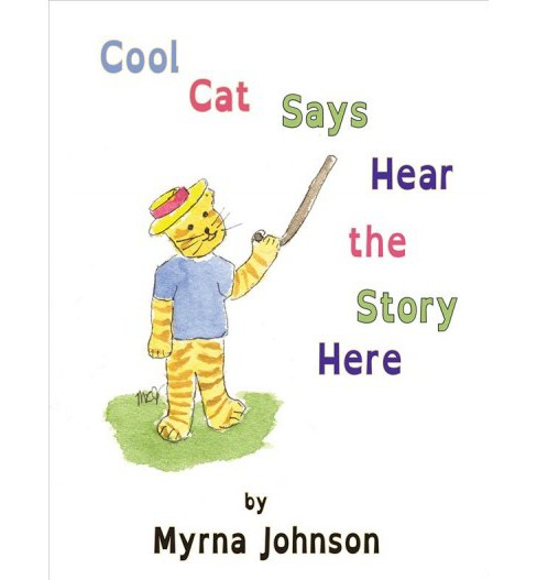 Cool Cat Says Hear the Story Here -  by Myrna Johnson (Paperback) - image 1 of 1