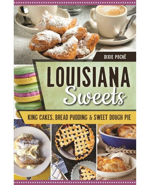 Louisiana Sweets : King Cakes, Bread Pudding & Sweet Dough Pie (Paperback) (Dixie Pochu00e9) - image 1 of 1