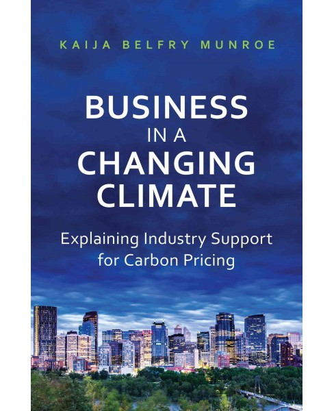 Business in a Changing Climate : Explaining Industry Support for Carbon Pricing (Hardcover) (Kaija - image 1 of 1