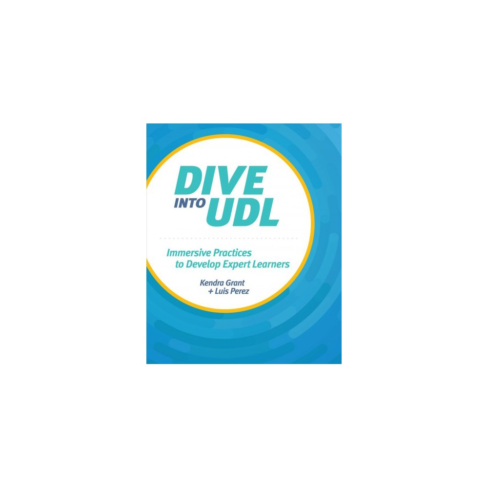 Dive into Udl : Immersive Practices to Develop Expert Learners - (Paperback)