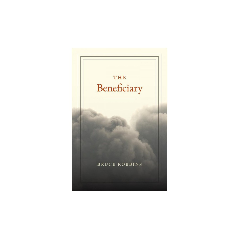 Beneficiary - by Bruce Robbins (Paperback)