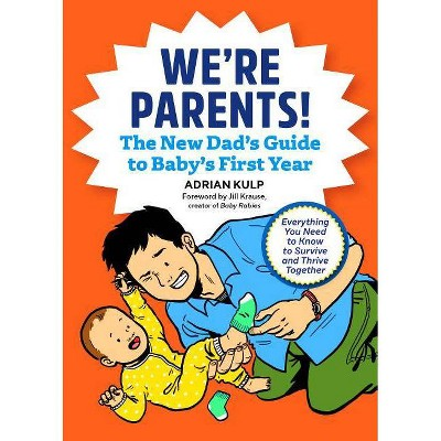 We're Parents! the New Dad Book for Baby's First Year - by Adrian Kulp (Paperback)