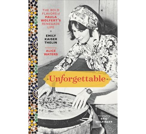 Unforgettable : The Bold Flavors of Paula Wolfert's Renegade Life -  by Emily Kaiser Thelin (Hardcover) - image 1 of 1