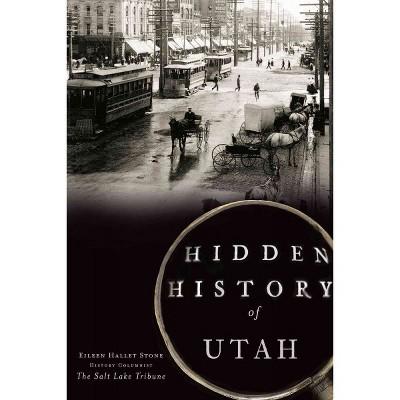 Hidden History of Utah 12/15/2016 (Paperback) - by Eileen Hallet Stone