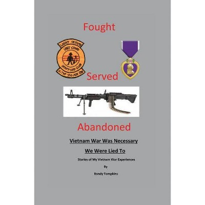 Fought, Served, Abandoned - by  Randy Tompkins (Paperback)