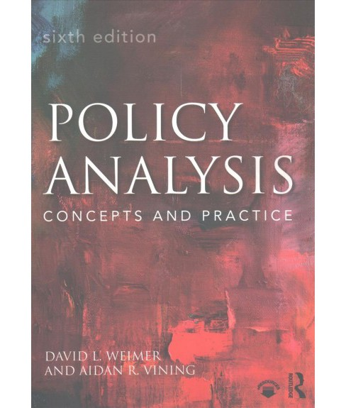 Policy Analysis : Concepts and Practice (Paperback) (David L. Weimer & Aidan R. Vining) - image 1 of 1