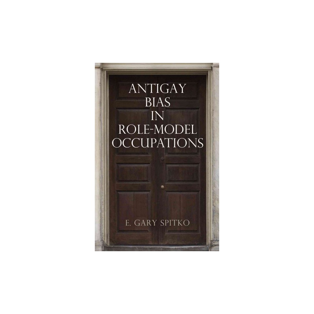 Antigay Bias in Role-Model Occupations (Hardcover) (E. Gary Spitko)
