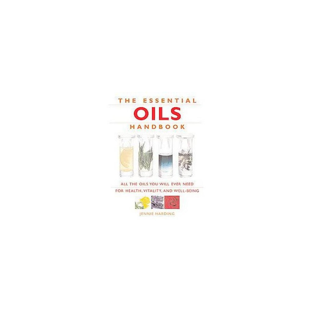 Essential Oils Handbook : All the Oils You Will Ever Need for Health, Vitality and Well-being
