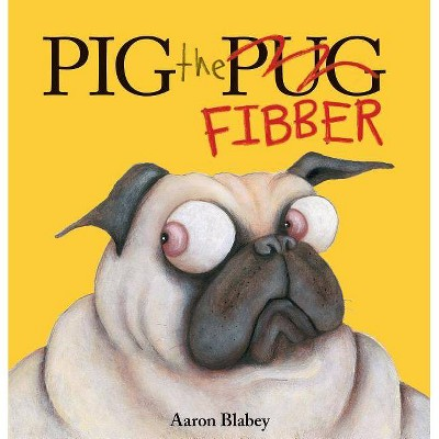 Pig the Fibber - (Pig the Pug)by Aaron Blabey (School And Library)