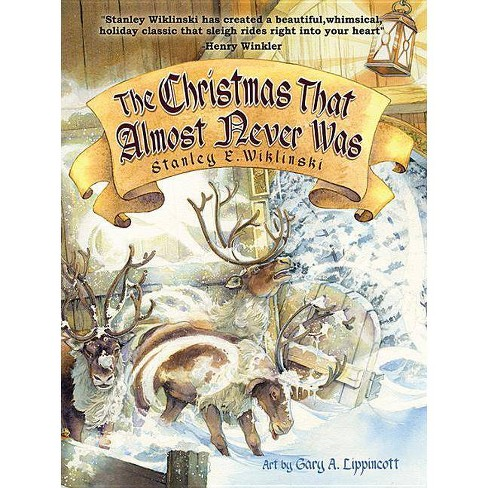 The Christmas That Almost Never Was - by  Stanley E Wiklinski (Hardcover) - image 1 of 1