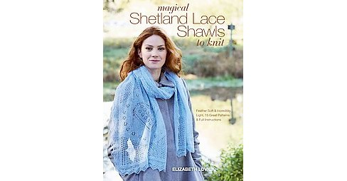 Magical Shetland Lace Shawls to Knit : Feather Soft and Incredibly Light, 15 Great Patterns and Full - image 1 of 1