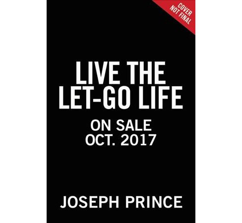 Live the Let-Go Life : Breaking Free from Stress, Worry, and Anxiety - Large Print by Joseph Prince - image 1 of 1