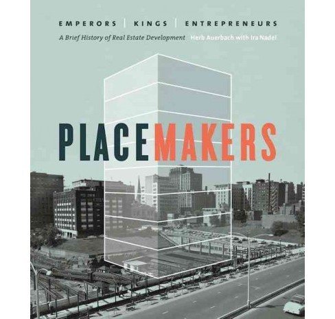 Placemakers : Emperors, Kings, Entrepreneurs: A Brief History of Real Estate Development (Hardcover) - image 1 of 1