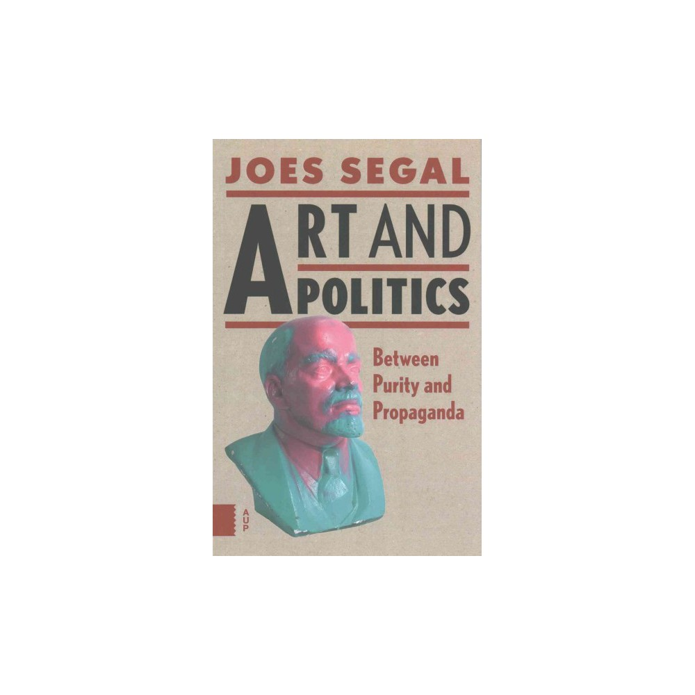 Art and Politics : Between Purity and Propaganda (Paperback) (Joes Segal)