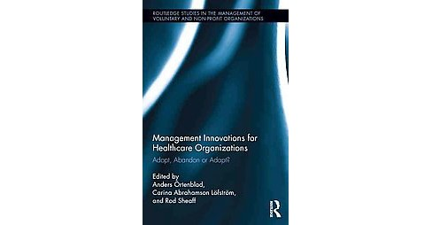 Management Innovations for Healthcare Organizations : Adopt, Abandon or Adapt? (Hardcover) - image 1 of 1